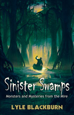 Sinister Swamps: Monsters and Mysteries from the Mire Book - NEW!